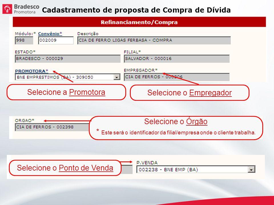 Selecione a Promotora Cadastramento de proposta de Compra de Dívida Selecione o Órgão * Este será o identificador da filial/empresa onde o cliente tra