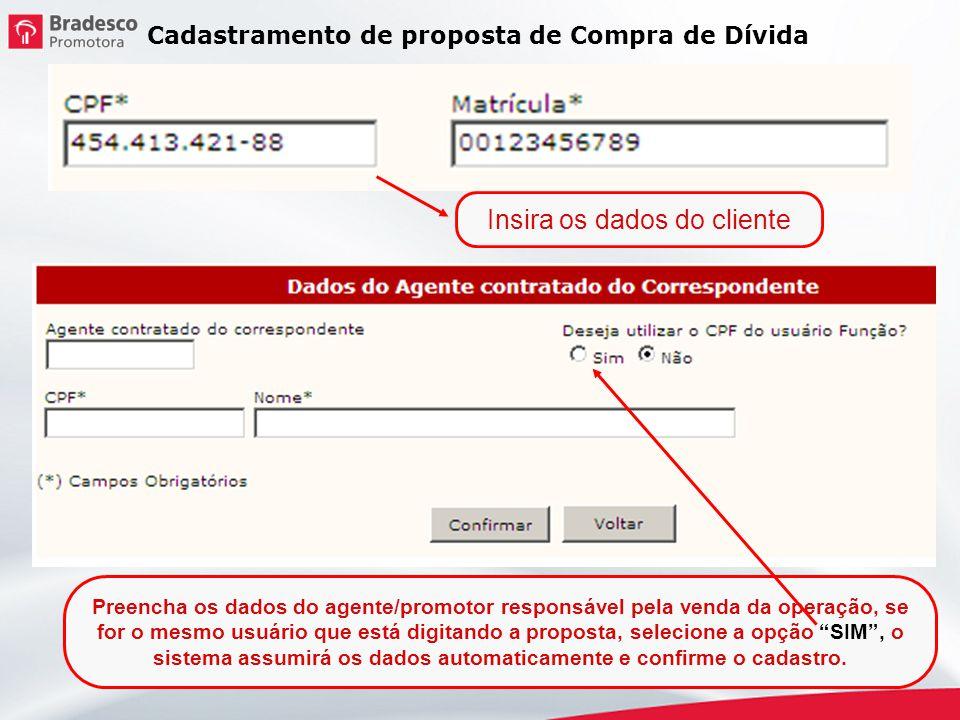 Insira os dados do cliente Preencha os dados do agente/promotor responsável pela venda da operação, se for o mesmo usuário que está digitando a propos