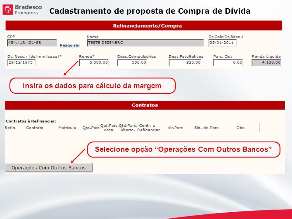 Insira os dados para cálculo da margem Selecione opção Operações Com Outros Bancos Cadastramento de proposta de Compra de Dívida