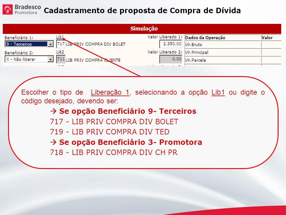 Cadastramento de proposta de Compra de Dívida Escolher o tipo de Liberação 1, selecionando a opção Lib1 ou digite o código desejado, devendo ser: Se o