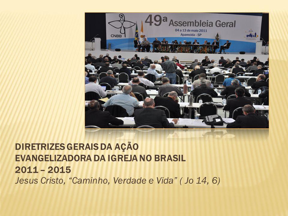DIRETRIZES GERAIS DA AÇÃO EVANGELIZADORA DA IGREJA NO BRASIL 2011 – 2015 Jesus Cristo, Caminho, Verdade e Vida ( Jo 14, 6)