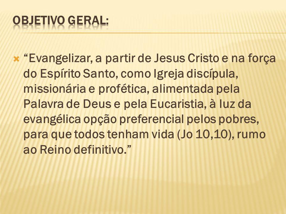 Evangelizar, a partir de Jesus Cristo e na força do Espírito Santo, como Igreja discípula, missionária e profética, alimentada pela Palavra de Deus e