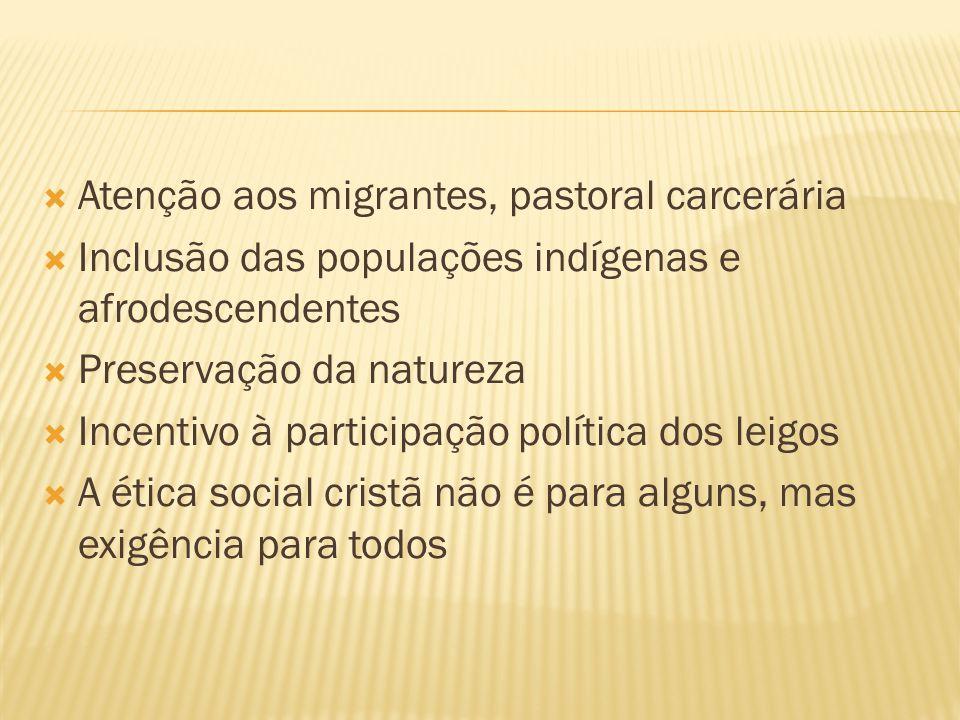 Atenção aos migrantes, pastoral carcerária Inclusão das populações indígenas e afrodescendentes Preservação da natureza Incentivo à participação polít