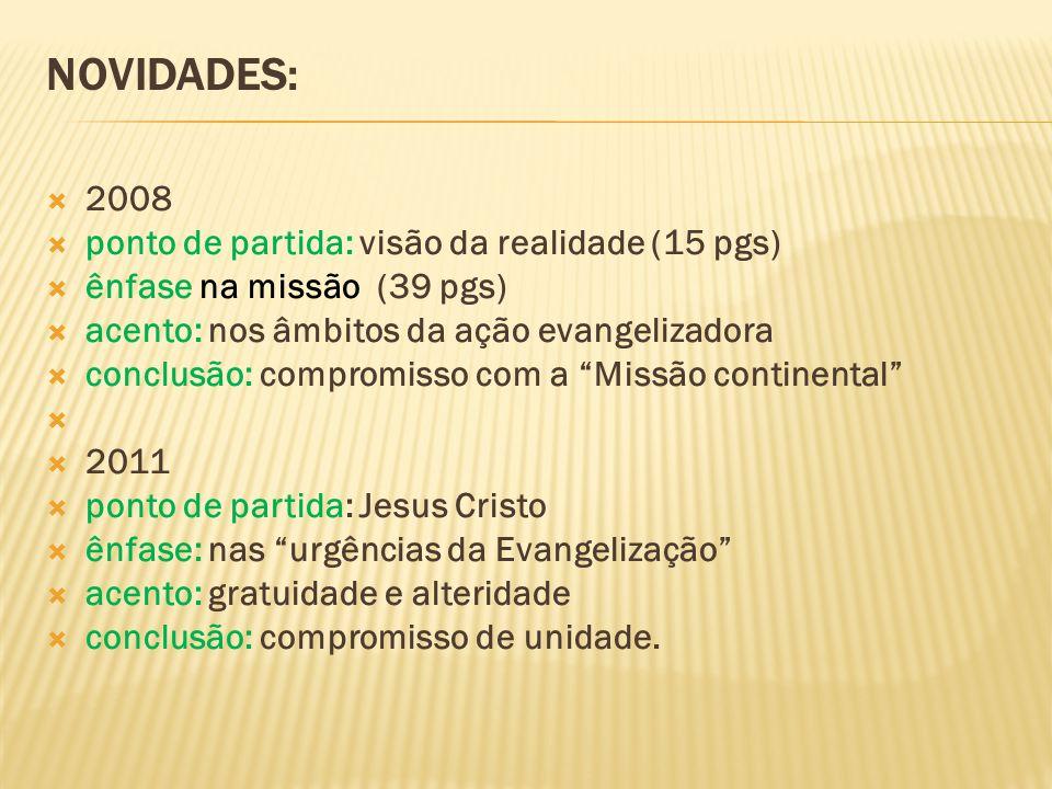 NOVIDADES: 2008 ponto de partida: visão da realidade (15 pgs) ênfase na missão (39 pgs) acento: nos âmbitos da ação evangelizadora conclusão: compromi