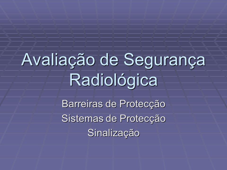 Avaliação de Segurança Radiológica Barreiras de Protecção Sistemas de Protecção Sinalização
