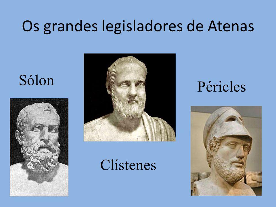 Os grandes legisladores de Atenas Sólon Clístenes Péricles