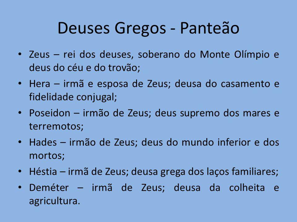 Deuses Gregos - Panteão Zeus – rei dos deuses, soberano do Monte Olímpio e deus do céu e do trovão; Hera – irmã e esposa de Zeus; deusa do casamento e