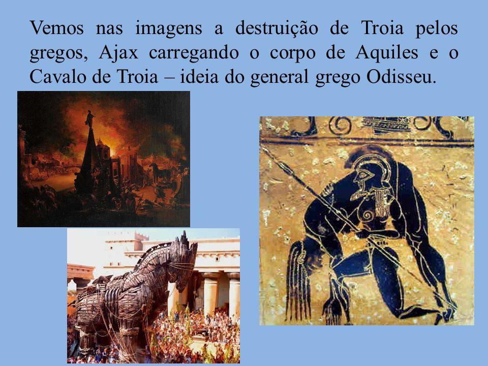 Vemos nas imagens a destruição de Troia pelos gregos, Ajax carregando o corpo de Aquiles e o Cavalo de Troia – ideia do general grego Odisseu.