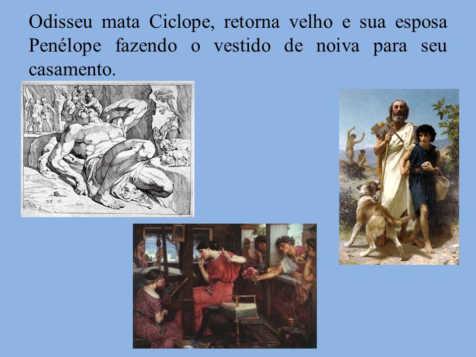 Odisseu mata Ciclope, retorna velho e sua esposa Penélope fazendo o vestido de noiva para seu casamento.