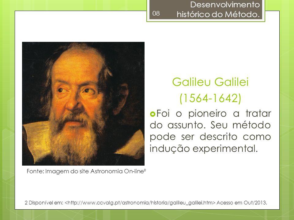 08 Galileu Galilei (1564-1642) Foi o pioneiro a tratar do assunto. Seu método pode ser descrito como indução experimental. Fonte: Imagem do site Astro