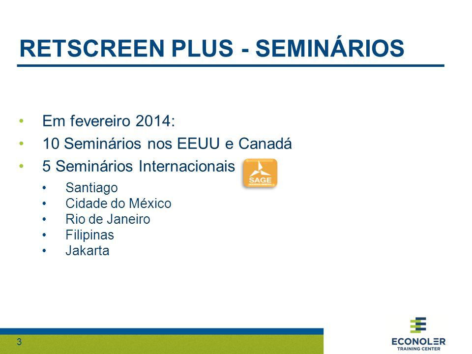 3 RETSCREEN PLUS - SEMINÁRIOS Em fevereiro 2014: 10 Seminários nos EEUU e Canadá 5 Seminários Internacionais Santiago Cidade do México Rio de Janeiro Filipinas Jakarta
