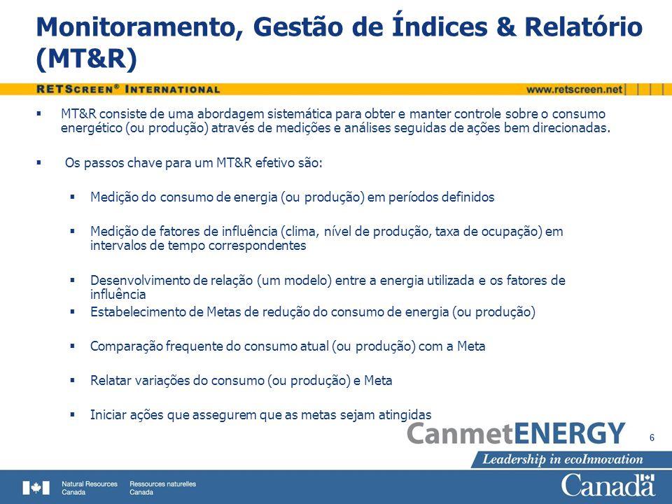 6 Monitoramento, Gestão de Índices & Relatório (MT&R) MT&R consiste de uma abordagem sistemática para obter e manter controle sobre o consumo energético (ou produção) através de medições e análises seguidas de ações bem direcionadas.