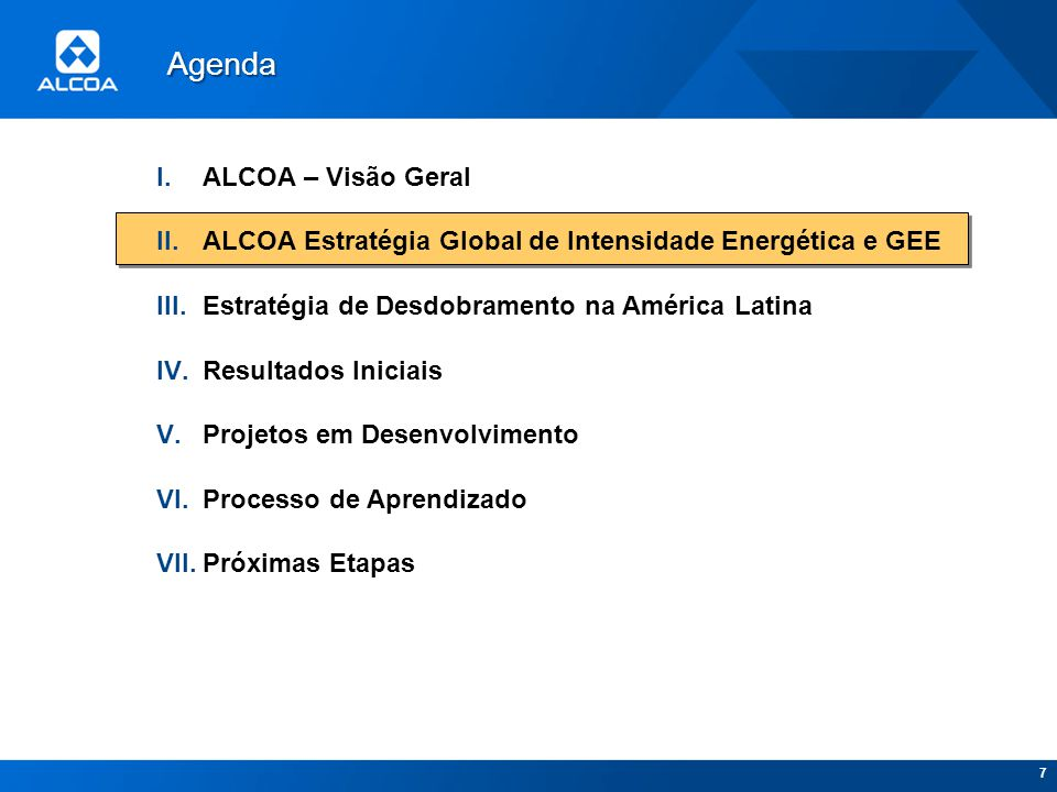 7 I.ALCOA – Visão Geral II.ALCOA Estratégia Global de Intensidade Energética e GEE III.Estratégia de Desdobramento na América Latina IV.Resultados Ini