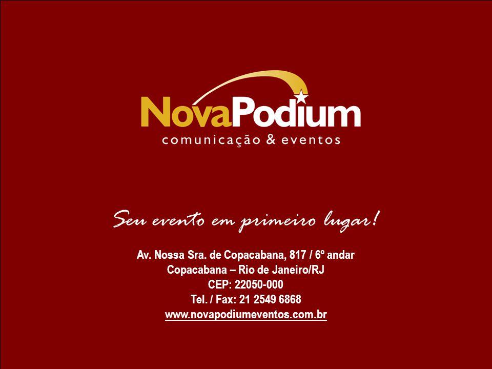 Seu evento em primeiro lugar! Av. Nossa Sra. de Copacabana, 817 / 6º andar Copacabana – Rio de Janeiro/RJ CEP: 22050-000 Tel. / Fax: 21 2549 6868 www.