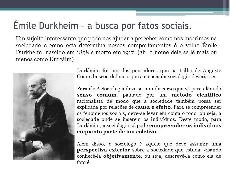 Émile Durkheim – a busca por fatos sociais. Um sujeito interessante que pode nos ajudar a perceber como nos inserimos na sociedade e como esta determi