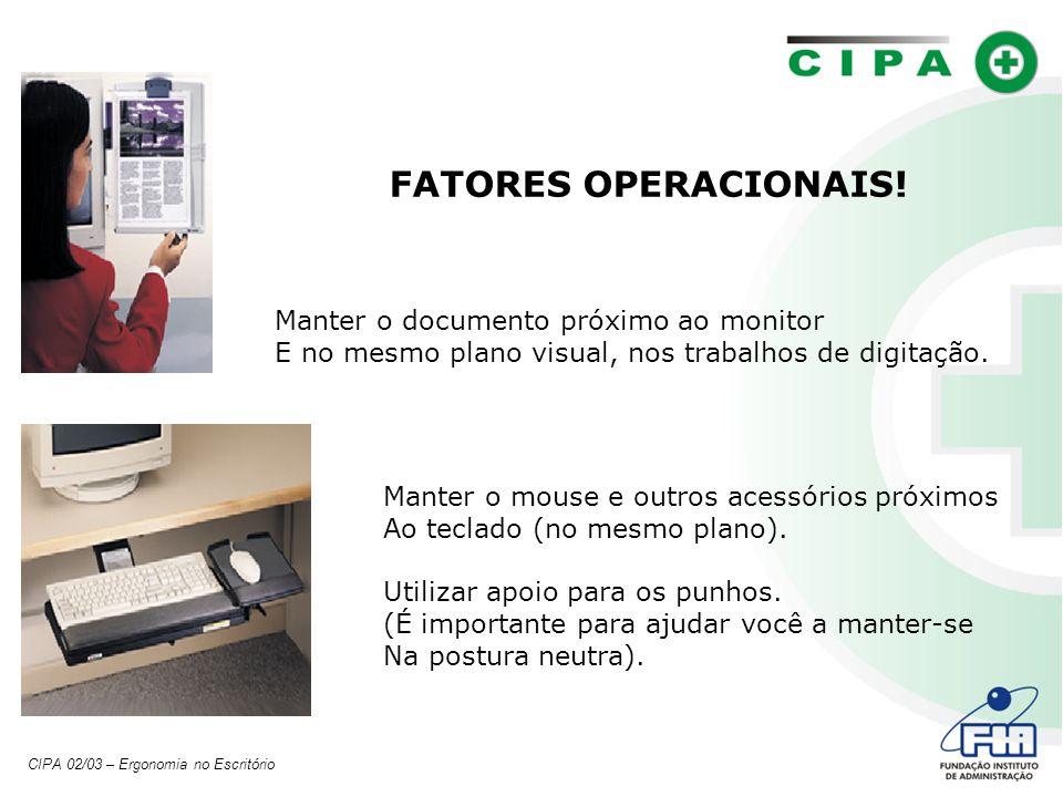 Manter o documento próximo ao monitor E no mesmo plano visual, nos trabalhos de digitação.