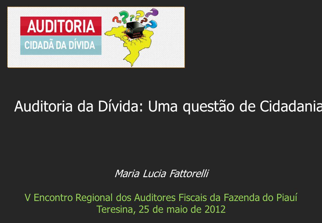 Maria Lucia Fattorelli V Encontro Regional dos Auditores Fiscais da Fazenda do Piauí Teresina, 25 de maio de 2012 Auditoria da Dívida: Uma questão de Cidadania