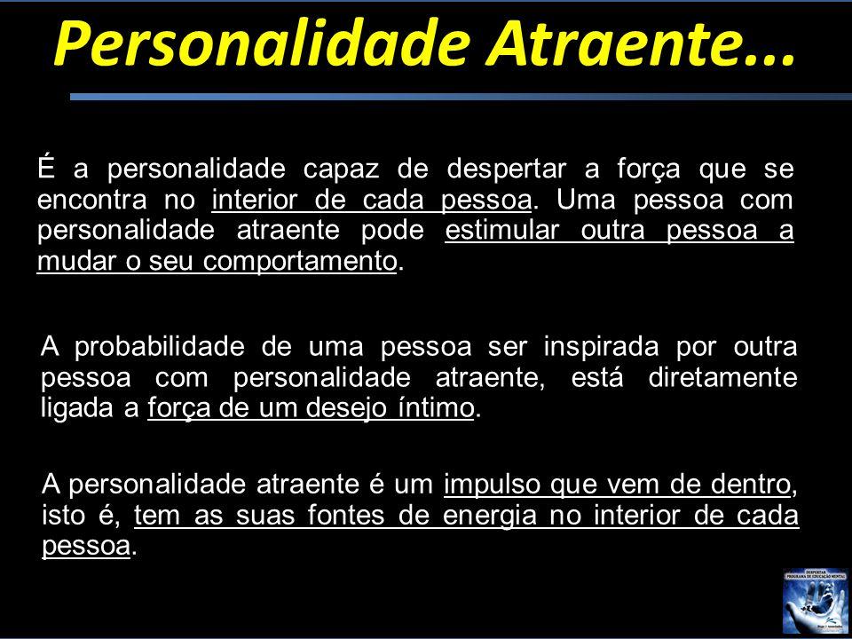 Personalidade Atraente... É a personalidade capaz de despertar a força que se encontra no interior de cada pessoa. Uma pessoa com personalidade atraen