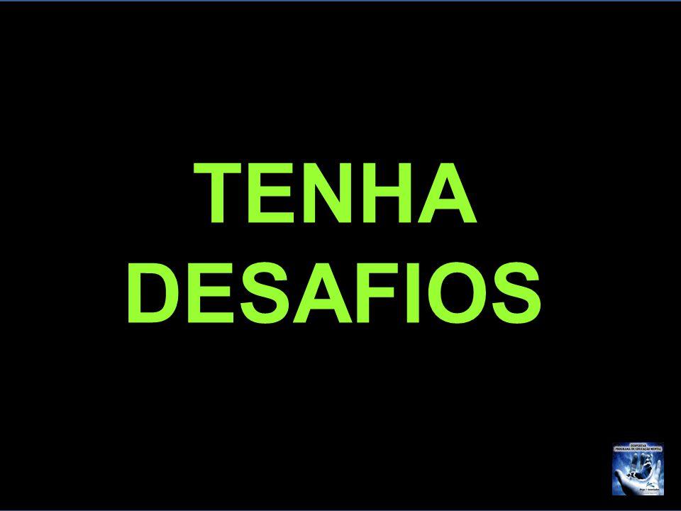 TENHA DESAFIOS TENHA DESAFIOS F