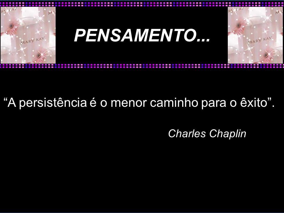 A persistência é o menor caminho para o êxito. Charles Chaplin PENSAMENTO...