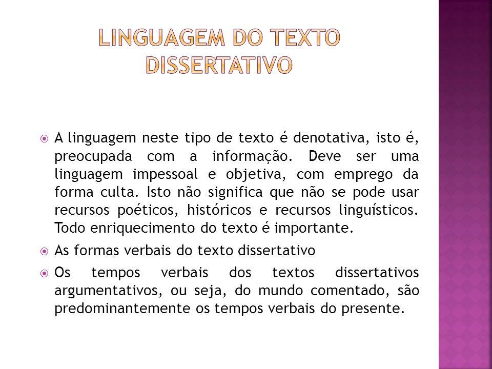 A linguagem neste tipo de texto é denotativa, isto é, preocupada com a informação.