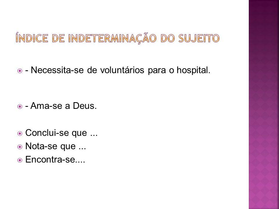 - Necessita-se de voluntários para o hospital.- Ama-se a Deus.