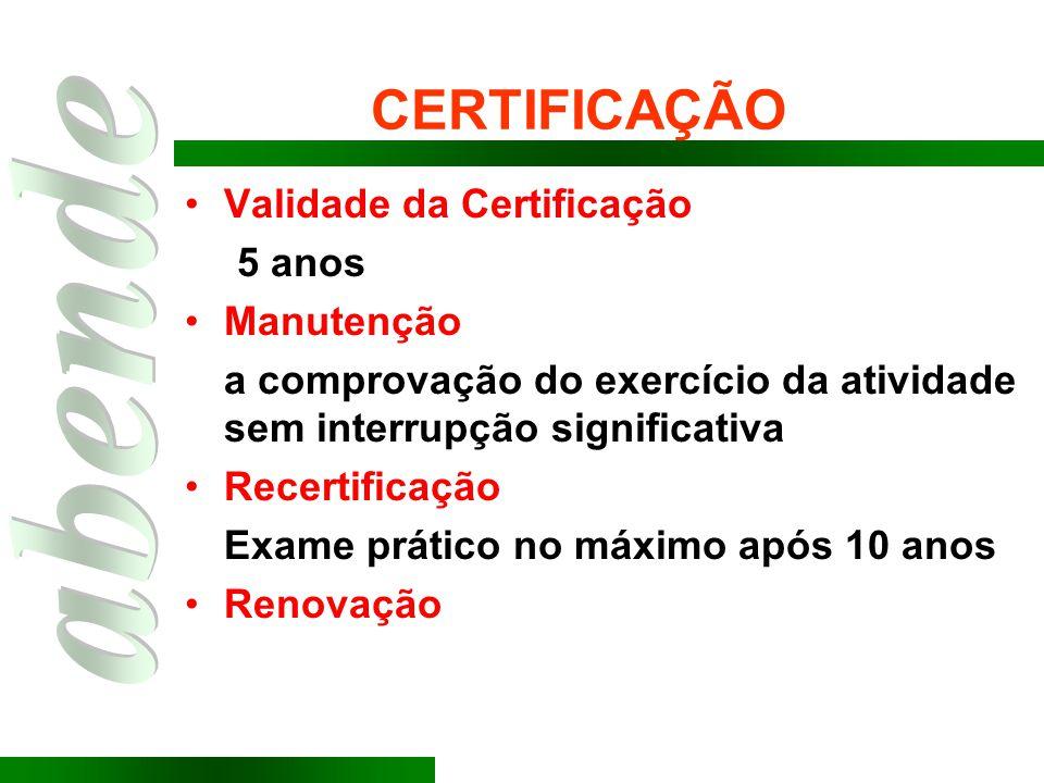 CERTIFICAÇÃO Validade da Certificação 5 anos Manutenção a comprovação do exercício da atividade sem interrupção significativa Recertificação Exame prá