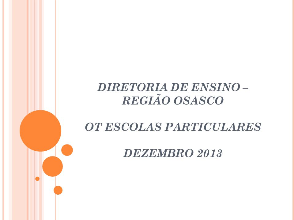 DIRETORIA DE ENSINO – REGIÃO OSASCO OT ESCOLAS PARTICULARES DEZEMBRO 2013