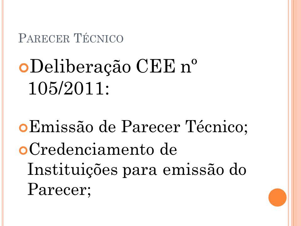 P ARECER T ÉCNICO Deliberação CEE nº 105/2011: Emissão de Parecer Técnico; Credenciamento de Instituições para emissão do Parecer;