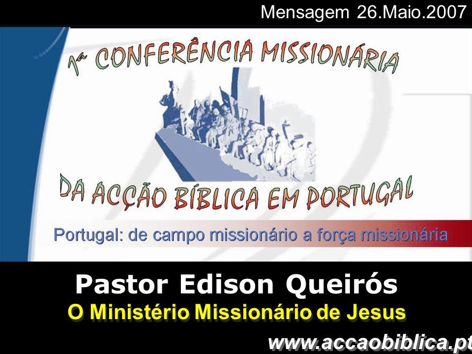Pastor Edison Queirós O Ministério Missionário de Jesus Mensagem 26.Maio.2007 www.accaobiblica.pt