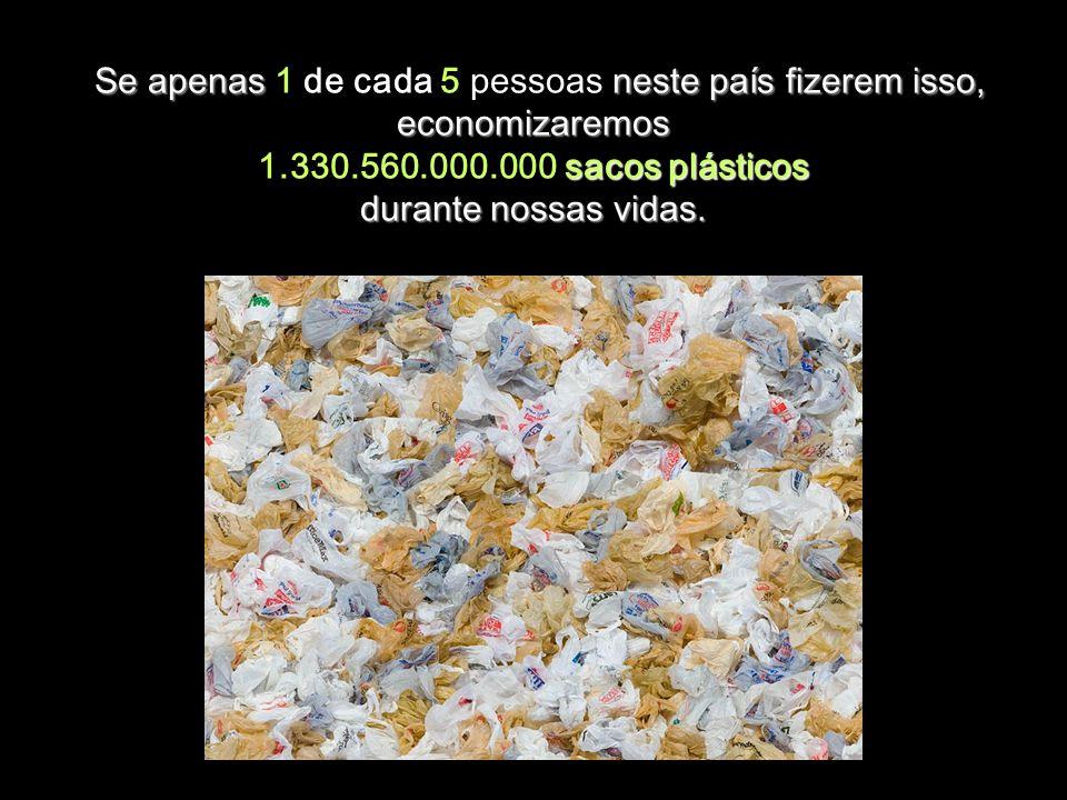 Se apenas neste país fizerem isso, economizaremos sacos plásticos durante nossas vidas.