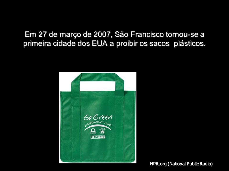 Em 27 de março de 2007, São Francisco tornou-se a primeira cidade dos EUA a proibir os sacos plásticos.