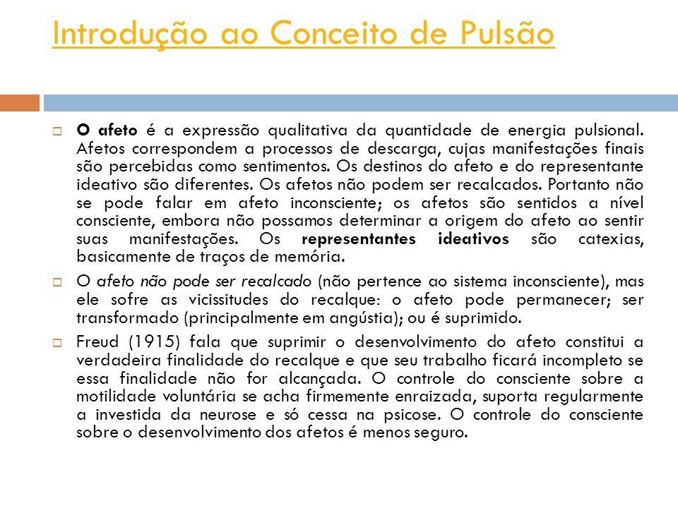Introdução ao Conceito de Pulsão O afeto é a expressão qualitativa da quantidade de energia pulsional. Afetos correspondem a processos de descarga, cu