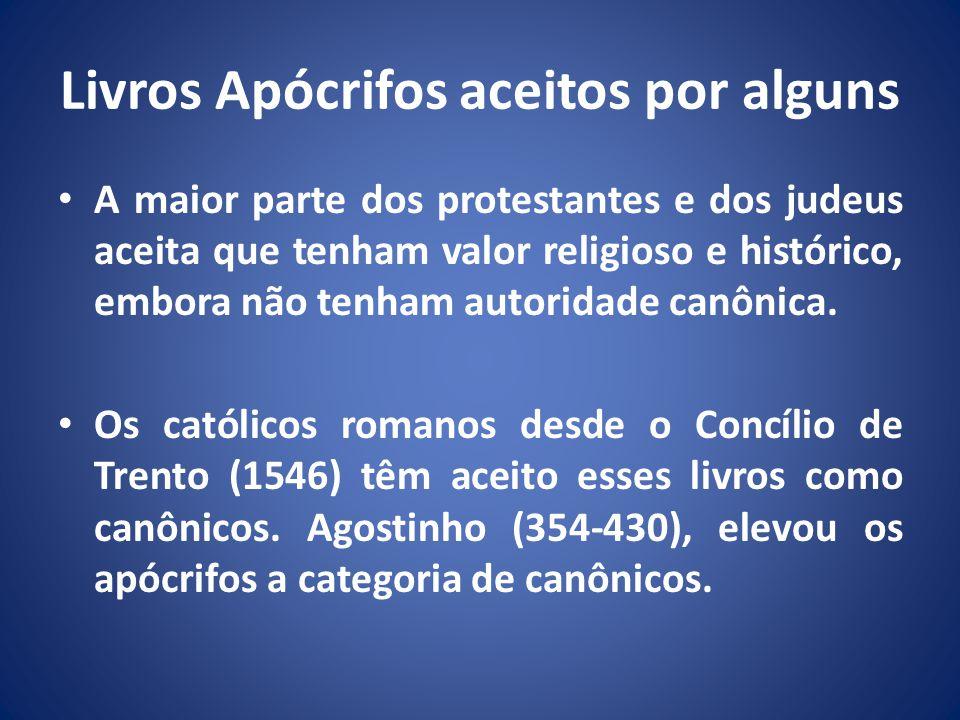 Livros Apócrifos aceitos por alguns A maior parte dos protestantes e dos judeus aceita que tenham valor religioso e histórico, embora não tenham autoridade canônica.