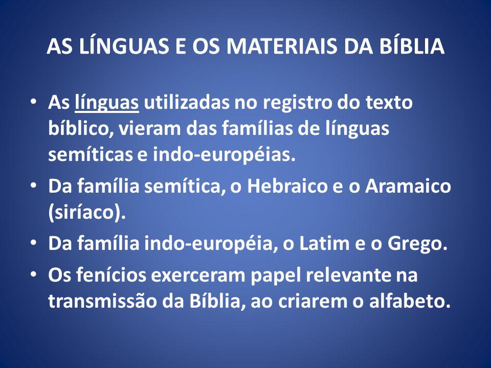 AS LÍNGUAS E OS MATERIAIS DA BÍBLIA As línguas utilizadas no registro do texto bíblico, vieram das famílias de línguas semíticas e indo-européias.