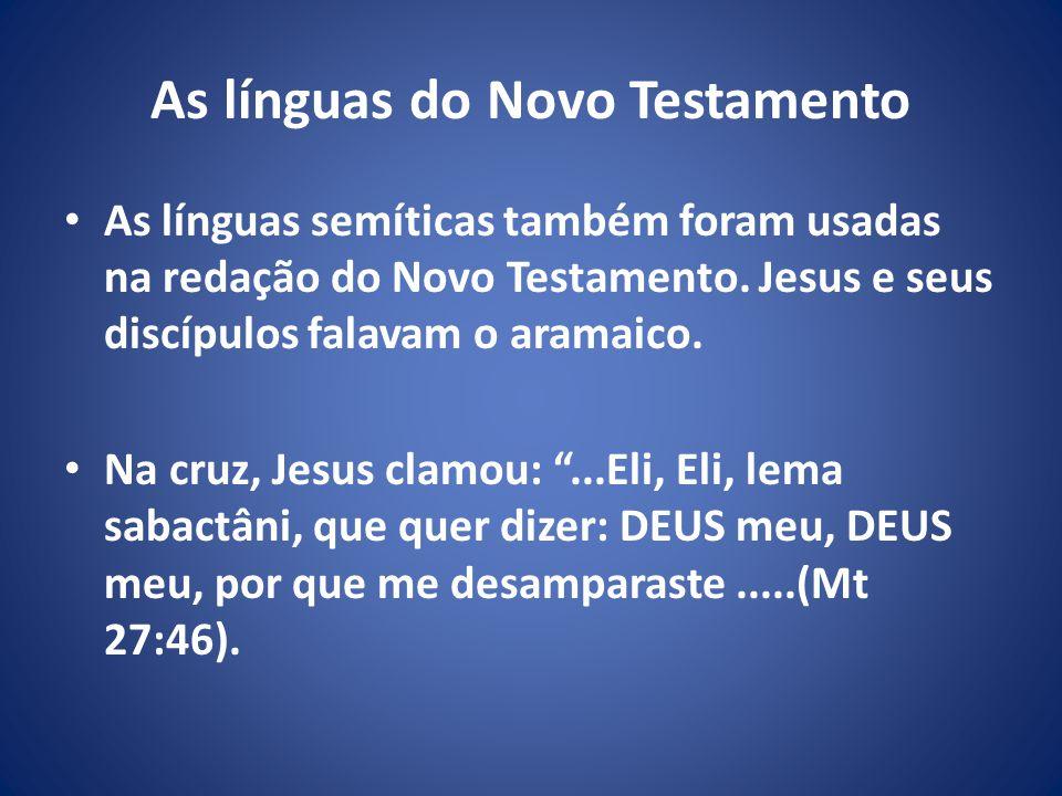 As línguas do Novo Testamento As línguas semíticas também foram usadas na redação do Novo Testamento.