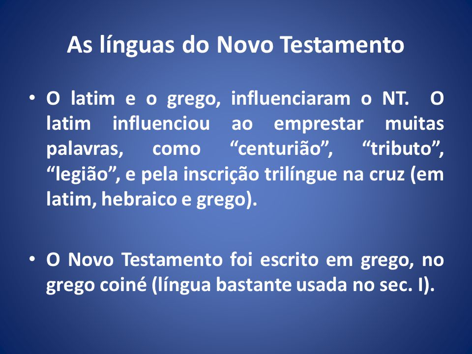 As línguas do Novo Testamento O latim e o grego, influenciaram o NT.