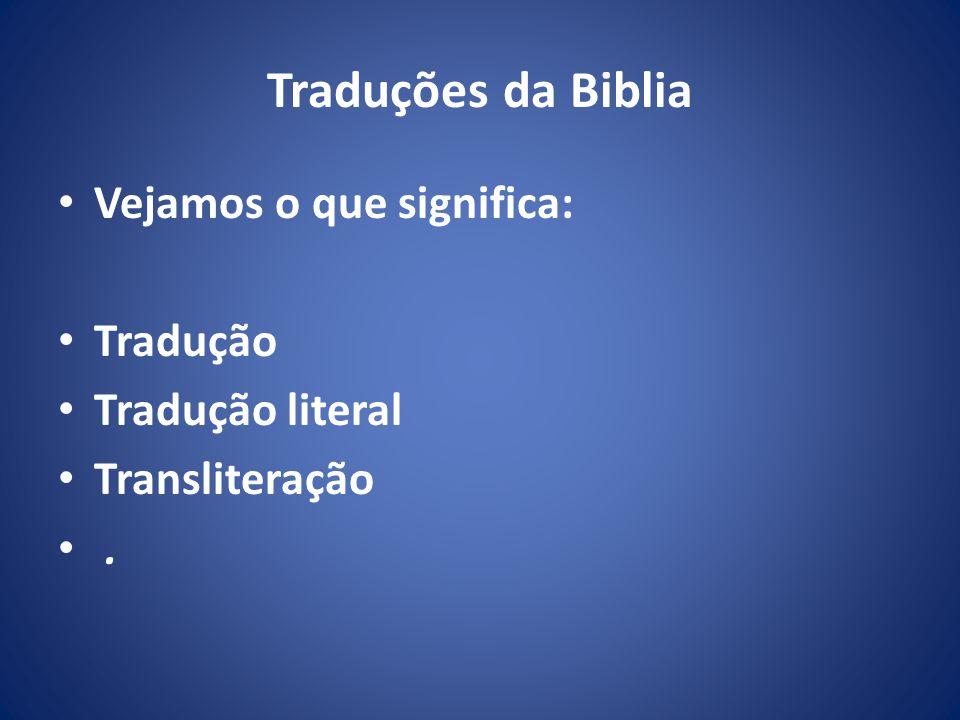 Traduções da Biblia Vejamos o que significa: Tradução Tradução literal Transliteração.