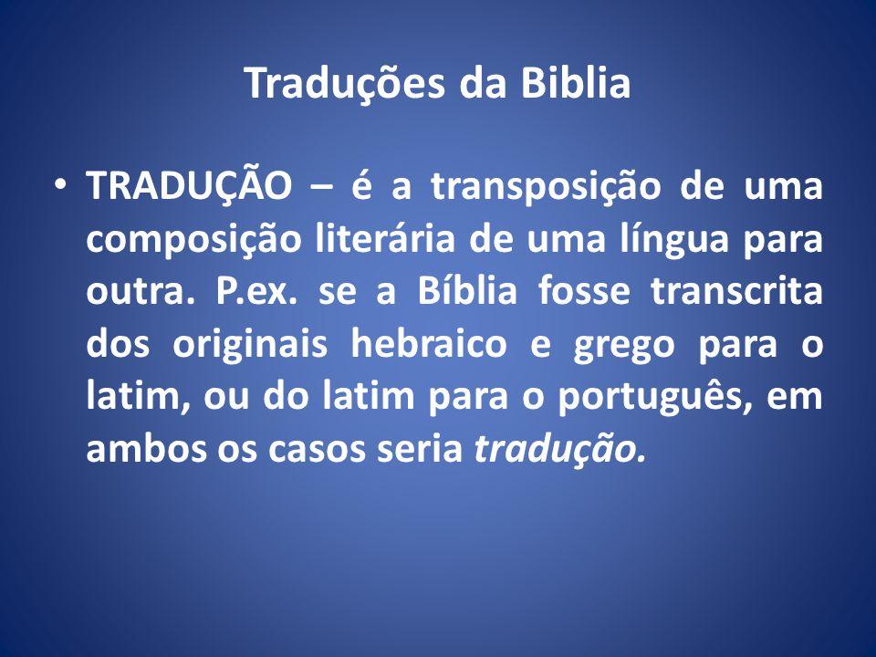 Traduções da Biblia TRADUÇÃO – é a transposição de uma composição literária de uma língua para outra.