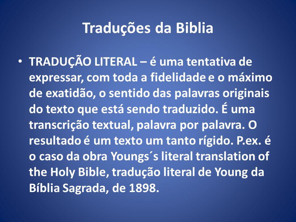 Traduções da Biblia TRADUÇÃO LITERAL – é uma tentativa de expressar, com toda a fidelidade e o máximo de exatidão, o sentido das palavras originais do texto que está sendo traduzido.