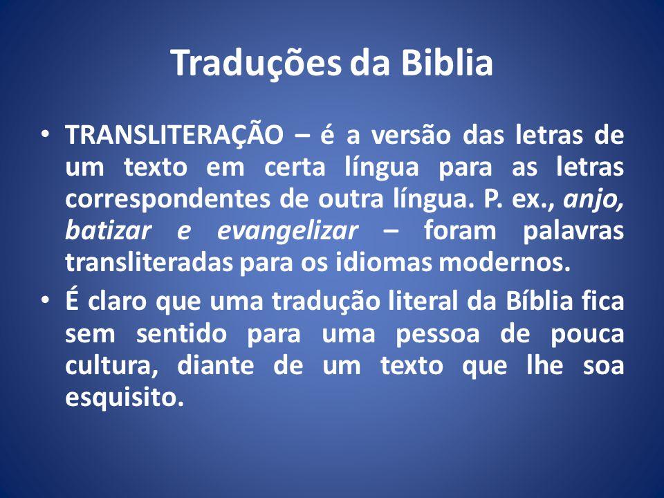 Traduções da Biblia TRANSLITERAÇÃO – é a versão das letras de um texto em certa língua para as letras correspondentes de outra língua.