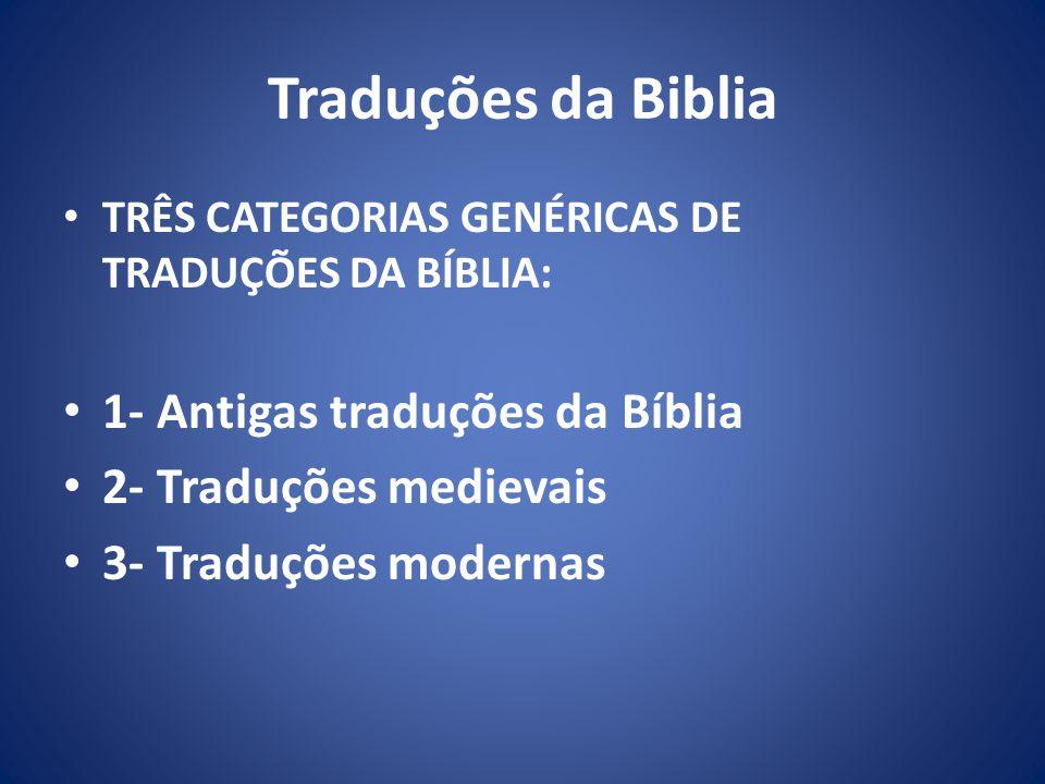 Traduções da Biblia TRÊS CATEGORIAS GENÉRICAS DE TRADUÇÕES DA BÍBLIA: 1- Antigas traduções da Bíblia 2- Traduções medievais 3- Traduções modernas