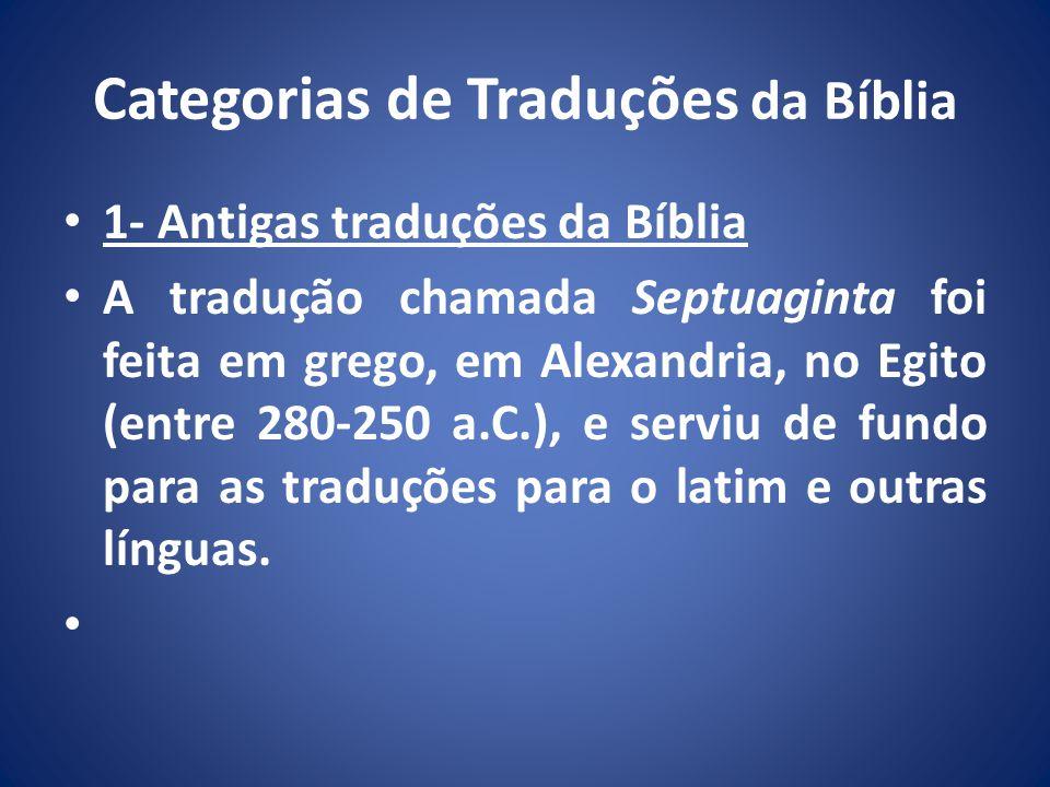 Categorias de Traduções da Bíblia 1- Antigas traduções da Bíblia A tradução chamada Septuaginta foi feita em grego, em Alexandria, no Egito (entre 280-250 a.C.), e serviu de fundo para as traduções para o latim e outras línguas.