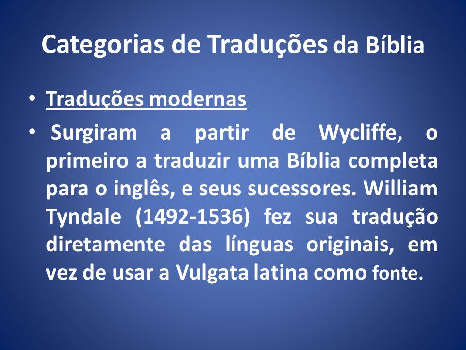 Categorias de Traduções da Bíblia Traduções modernas Surgiram a partir de Wycliffe, o primeiro a traduzir uma Bíblia completa para o inglês, e seus sucessores.