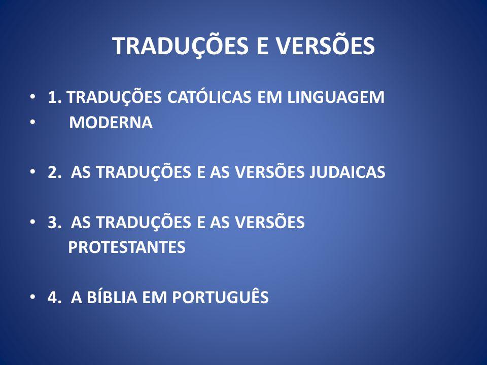TRADUÇÕES E VERSÕES 1.TRADUÇÕES CATÓLICAS EM LINGUAGEM MODERNA 2.