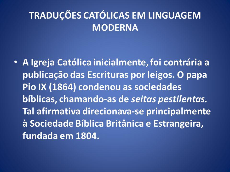 TRADUÇÕES CATÓLICAS EM LINGUAGEM MODERNA A Igreja Católica inicialmente, foi contrária a publicação das Escrituras por leigos.