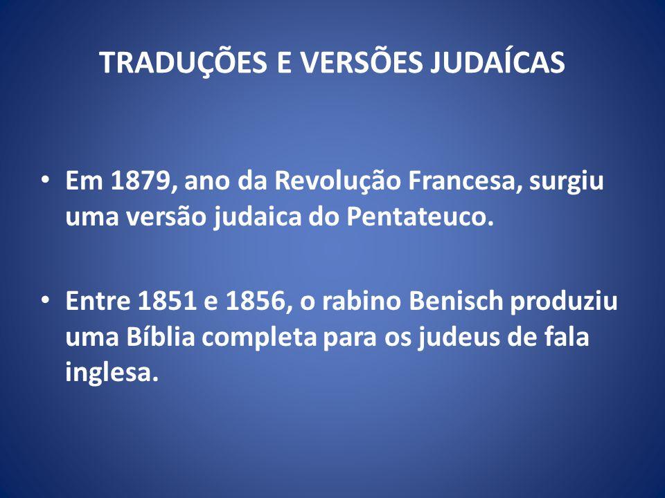 TRADUÇÕES E VERSÕES JUDAÍCAS Em 1879, ano da Revolução Francesa, surgiu uma versão judaica do Pentateuco.