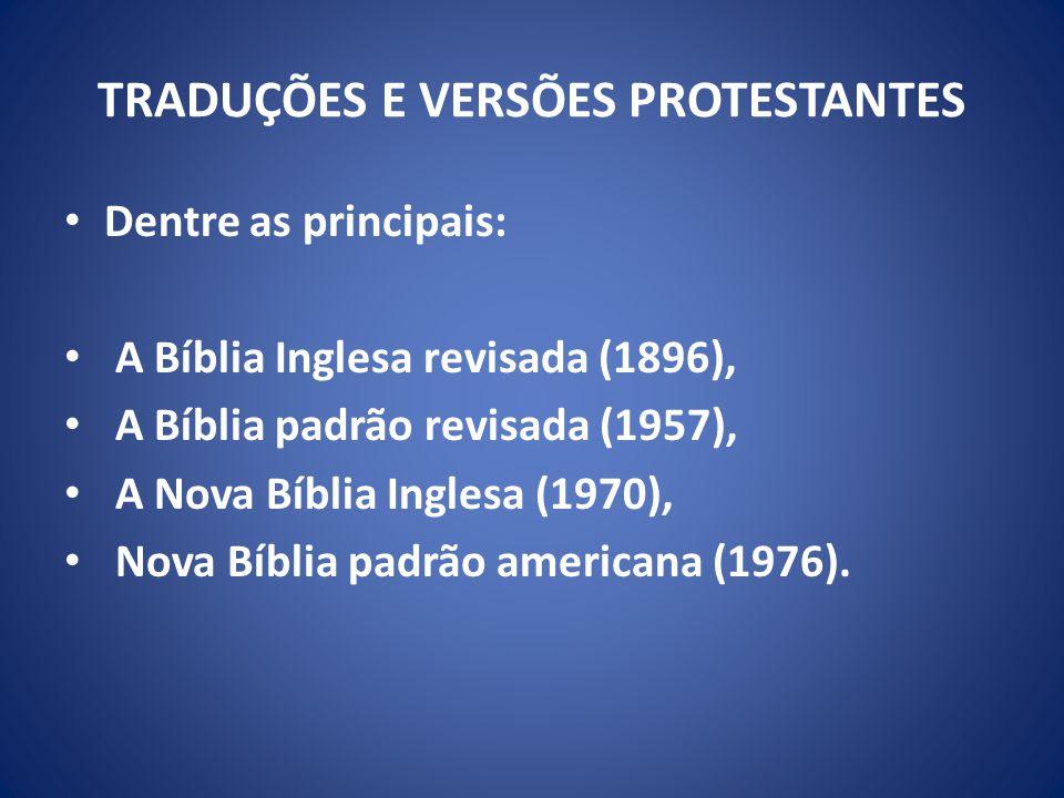 TRADUÇÕES E VERSÕES PROTESTANTES Dentre as principais: A Bíblia Inglesa revisada (1896), A Bíblia padrão revisada (1957), A Nova Bíblia Inglesa (1970), Nova Bíblia padrão americana (1976).