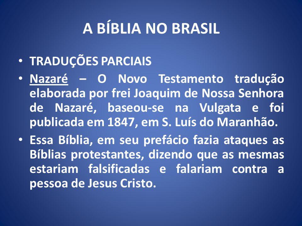 A BÍBLIA NO BRASIL TRADUÇÕES PARCIAIS Nazaré – O Novo Testamento tradução elaborada por frei Joaquim de Nossa Senhora de Nazaré, baseou-se na Vulgata e foi publicada em 1847, em S.
