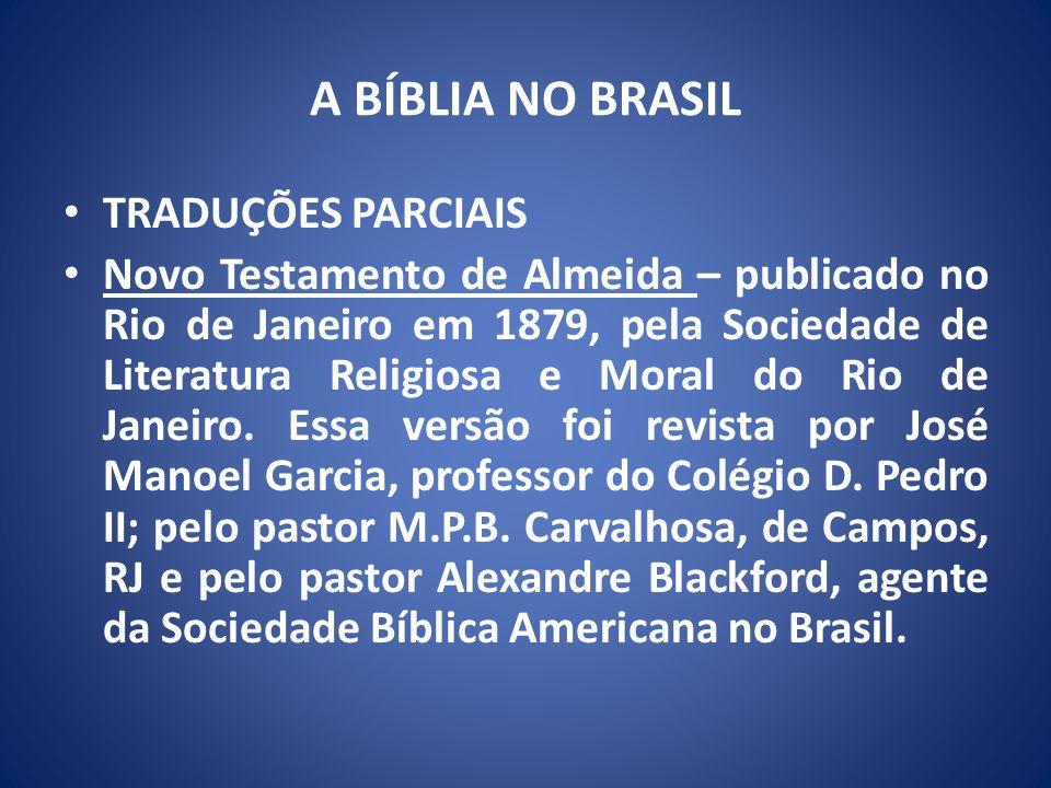 A BÍBLIA NO BRASIL TRADUÇÕES PARCIAIS Novo Testamento de Almeida – publicado no Rio de Janeiro em 1879, pela Sociedade de Literatura Religiosa e Moral do Rio de Janeiro.